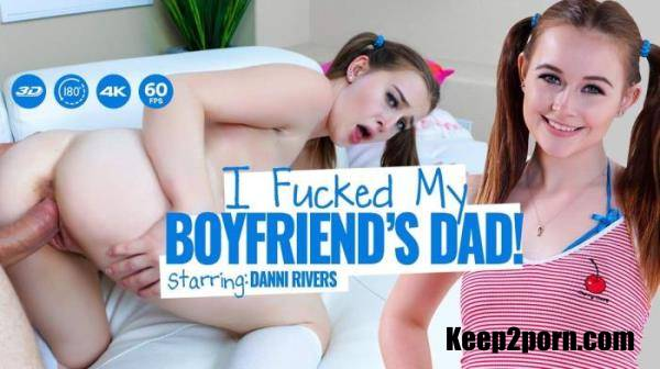 Danni Rivers - I Fucked My Boyfriend's Dad! [LethalHardcoreVR / UltraHD 2K / 1920p / VR]